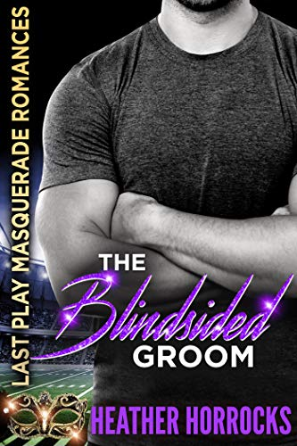 The Blindsided Groom: Last Play Masquerade Romances