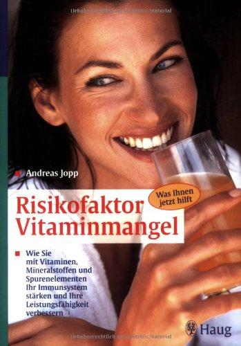 Risikofaktor Vitaminmangel: Wie Sie mit Vitaminen, Mineralstoffen und Spurenelementen Ihr Immunsystem stärken und Ihre Leistungsfähigkeit verbessern. Was Ihnen jetzt hilft