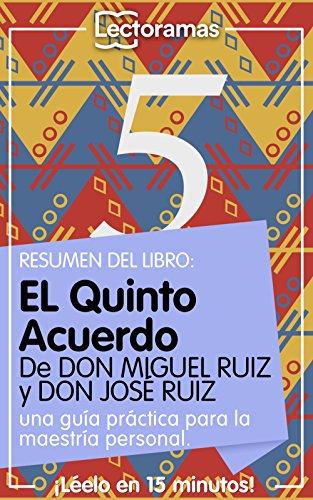 Resumen Lectorama de... El quinto acuerdo, de Don Miguel Ruiz y Don José Ruiz