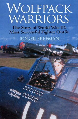 Wolfpack Warriors: The Story of World War II's Most Successful Fighter Outfit: The Story of World War II's Most Successful Fighter Outfit