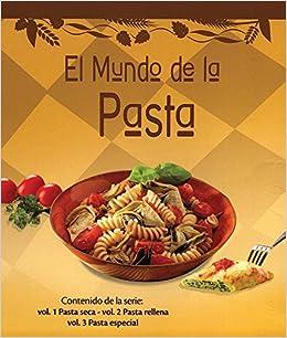 El mundo de las pastas/The World of Pasta: Pasta Seca & Pasta Rellena & Pasta Especial/Dry Pasta & Stuffed Pasta & Special Pasta (Spanish Edition): ...