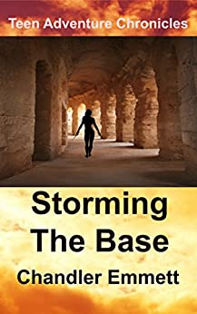 Storming The Base (Teen Adventure Chronicles Book 5) by [Emmett, Chandler]