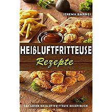 Heißluftfritteuse Rezepte Das große Heißluftfritteuse Rezeptbuch (German Edition)