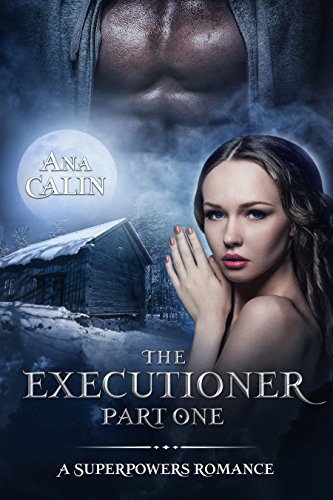 The Executioner: Part One (A Superpowers Romance Book 1) by [Calin, Ana]