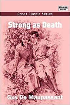 Strong as Death by Guy de Maupassant (2008-08-10)
