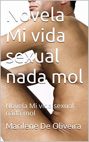 Descargar Libro Novela Mi Vida Sexual Nada Mol: Novela Mi Vida Sexual Nada Mol Marilene De Oliveira
