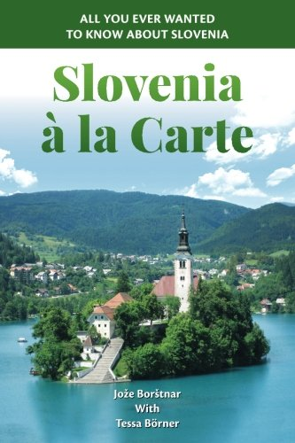 Slovenia à la Carte: All you ever wanted to know about Slovenia