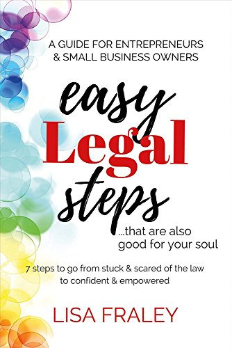 Easy Legal Steps...that Are Also Good for Your Soul: 7 Steps to Go from Stuck & Scared of the Law to Confident & Empowered