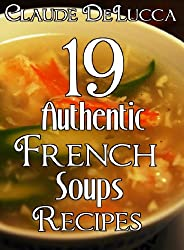 19 Authentic French Soups Recipes (English Edition)