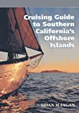 Cruising Guide to Southern California's Offshore Islands: With Sailing Directions for the Santa Barbara Channel's Mainland Coast by Fagan, Brian M. (November 1, 1992) Paperback