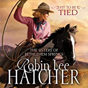 Fit to Be Tied: The Sisters of Bethlehem Springs | Robin Lee Hatcher