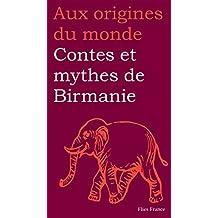 Contes et mythes de Birmanie (Aux origines du monde t. 9) (French Edition)
