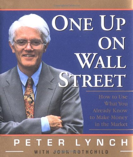 One Up on Wall Street: How to Use What You Already Know to Make Money in the Market by Peter Lynch (19-Mar-2001) Hardcover