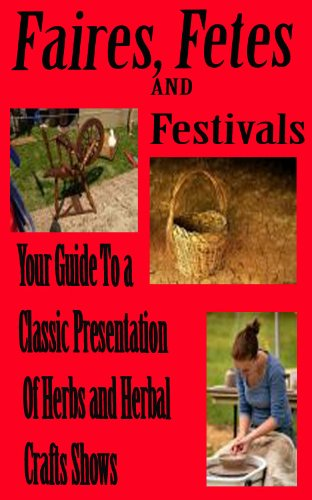 Faires, Fetes and Festivals Your guide to a classic presentation of herbs and herbal craft shows