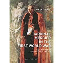 Cardinal Mercier in the First World War: Belgium, Germany and the Catholic Church