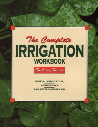 The Complete Irrigation Workbook: Design, Installation, Maintenance and Water Management