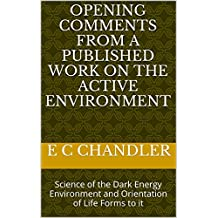 Opening Comments from a Published Work on the Active Environment: Science of the Dark Energy Environment and Orientation of Life Forms to it