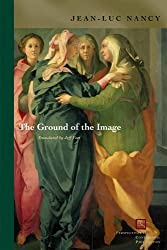 The Ground of the Image (Perspectives in Continental Philosophy)