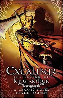 Excalibur: The Legend of King Arthur (Heroes & Heroines Graphic) by Tony Lee (2011-03-03)