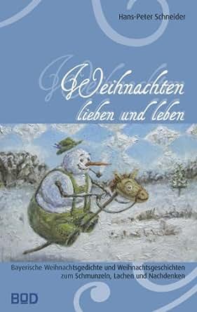 Weihnachtsgedichte Zum Lachen.Amazon Com Weihnachten Lieben Und Leben Bayerische