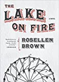 "Rosellen Brown, ""The Lake on Fire"" (Sarabande Books, 2018)"
