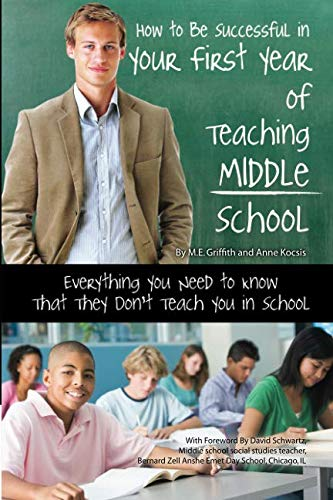 How to Be Successful in Your First Year of Teaching Middle School Everything You Need to Know That They Don't Teach You in School