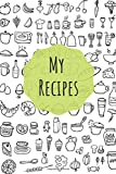 My Recipes: Make Your Own Cookbook | Collect your Best Recipes | Blank Recipe Book Journal For Your Recipes | Personal Recipes Journal