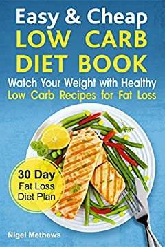 Easy & Cheap Low Carb Diet Book:: Watch Your Weight with Healthy Low Carb Recipes for Fat Loss.  30 Day Fat Loss  Diet Plan (fat loss guide, fat loss meal plan, the science of fat loss book, meals)