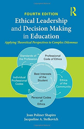 Ethical Leadership and Decision Making in Education: Applying Theoretical Perspectives to Complex Dilemmas by Joan Poliner Shapiro (2016-01-17)