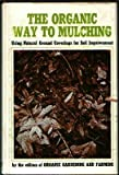 Organic Way to Mulching, Organic Gardening and Farming Editors, 0878570098