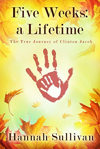 - Five Weeks: a Lifetime: The True Journey of Clinton Jacob