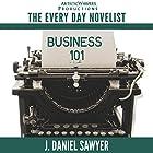 Business 101: The Every Day Novelist, Book 1 Hörbuch von J. Daniel Sawyer Gesprochen von: J. Daniel Sawyer
