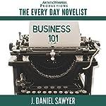 Business 101: The Every Day Novelist, Book 1 | J. Daniel Sawyer