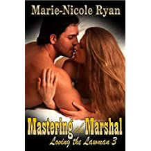 Mastering the Marshal (Loving the Lawman Book 3)