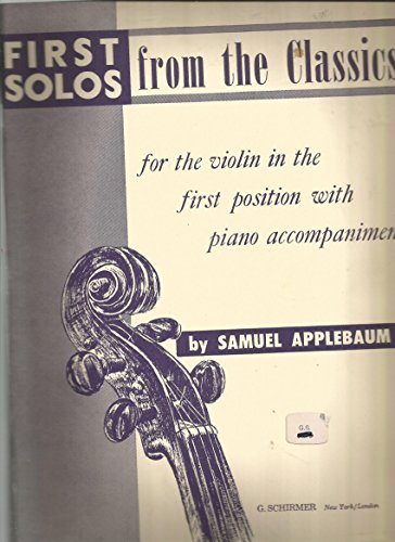 First Solos from The Classics Violin First Position W/Piano Accompaniment Samuel Applebaum