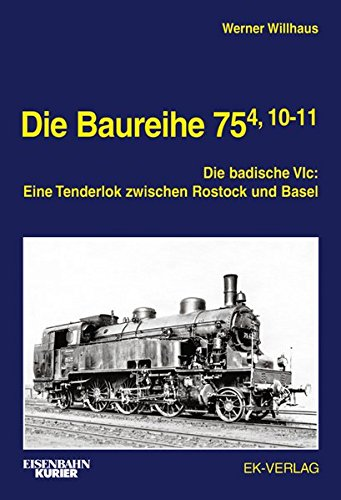 Die Baureihe 75.4, 10-11: Die badische VIc: Eine Tenderlok zwischen Rostock und Basel
