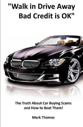 Walk In Drive Away Bad Credit is OK!: The Truth about Car Buying Scams and How to Beat Them PDF