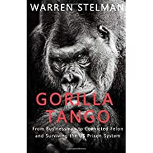 Gorilla Tango: From Businessman to Convicted Felon and Surviving the US Prison System