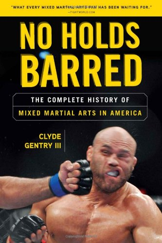 No Holds Barred: The Complete History of Mixed Martial Arts in America (Best Self Defense Martial Arts In The World)