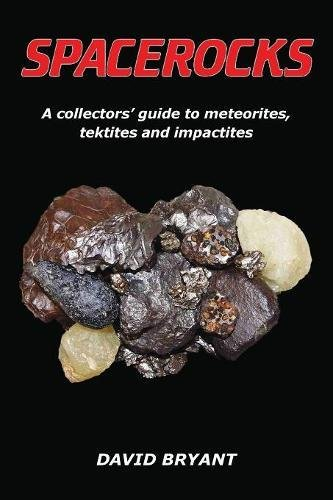 Spacerocks: A Collectors' Guide to Meteorites, Tektites and Impactites