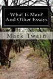 What Is Man? and Other Essays, Mark Twain, 1497475872