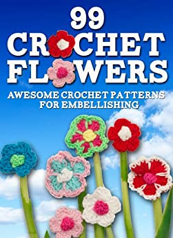 99 Crochet Flowers: Awesome Flowers for Embellishing by [Dogwood Apps]
