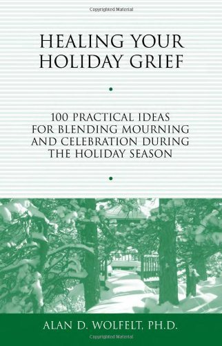 Healing Your Holiday Grief: 100 Practical Ideas for Blending Mourning and Celebration During the Holiday Season (Healing Your Grieving Heart series)