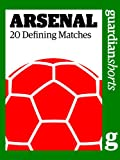 Arsenal: 20 Defining Matches (Guardian Shorts) by David Hills front cover