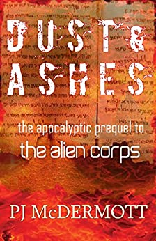 Dust and Ashes: The Apocalyptic Prequel to The Alien Corps (Prosperine) by [McDermott, PJ]