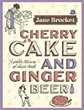 Cherry Cake & Ginger Beer: A golden treasury of classic treats by Jane Brocket (10-Jul-2008) Hardcover