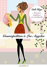 Cosmopolitan à Los Angeles, épisode 4: Amour, copines et cocktails, saison 1 par Cali Keys