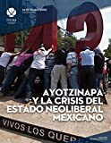 img - for Ayotzinapa y la crisis del estado neoliberal mexicano (ReVisi n Universitaria) (Spanish Edition) book / textbook / text book