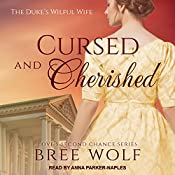 Cursed & Cherished: The Duke's Wilful Wife: Love's Second Chance Series, Book 2   Bree Wolf