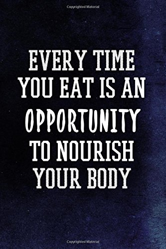 Every Time You Eat Is An Opportunity To Nourish Your Body: Nutrition Writing Journal Lined, Diary, Notebook for Men & Women (Toned Notes) pdf epub